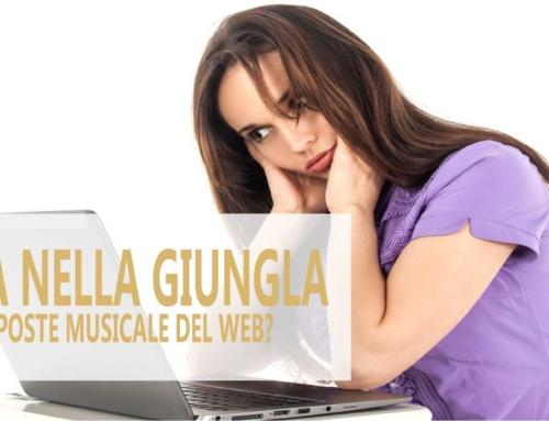 Persa nella giungla delle proposte musicale del web?